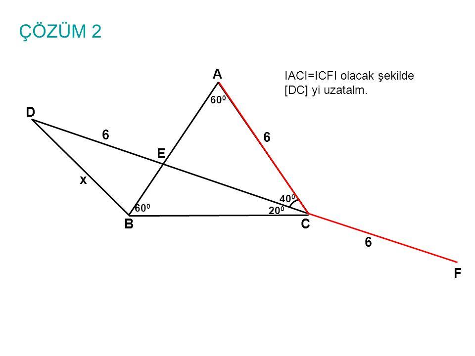 ÇÖZÜM 2 A D 6 6 E x B C 6 F IACI=ICFI olacak şekilde [DC] yi uzatalm.